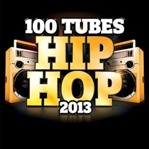 Télécharger la compilation 100 Tubes Hip Hop 2013 [Explicit]