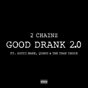 Télécharger le single Good Drank 2.0 [Explicit] de 2 Chainz