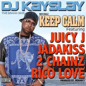 Télécharger le single Keep Calm (feat. Juicy J, Jadakiss, 2 Chainz & Rico Love) de DJ Kayslay