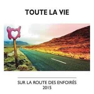 Télécharger le single Les Enfoirés Toute la vie (Version radio)
