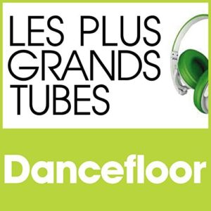 Télécharger la compilation Les Plus Grands Tubes Dancefloor [Explicit]
