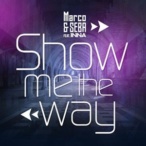 Télécharger le single Show Me the Way de Marco with Seba feat. INNA