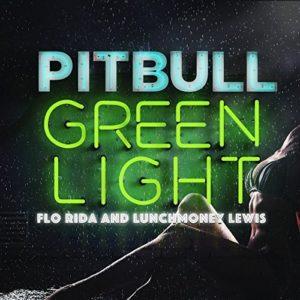 Télécharger le single Greenlight de Pitbull feat. Flo Rida & LunchMoney Lewis