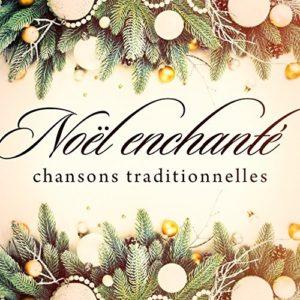 Télécharger l'album Noël enchanté : Chansons traditionnelles