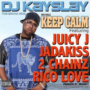Télécharger le single Keep Calm (feat. Juicy J, Jadakiss, 2 Chainz & Rico Love) de DJ Kayslay