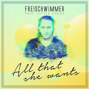 Télécharger le single All That She Wants de Freischwimmer feat. Little Chaos